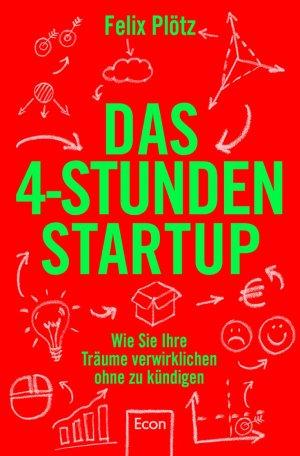 Bestseller Das 4-Stunden-Startup von Keynote-Speaker Felix Plötz